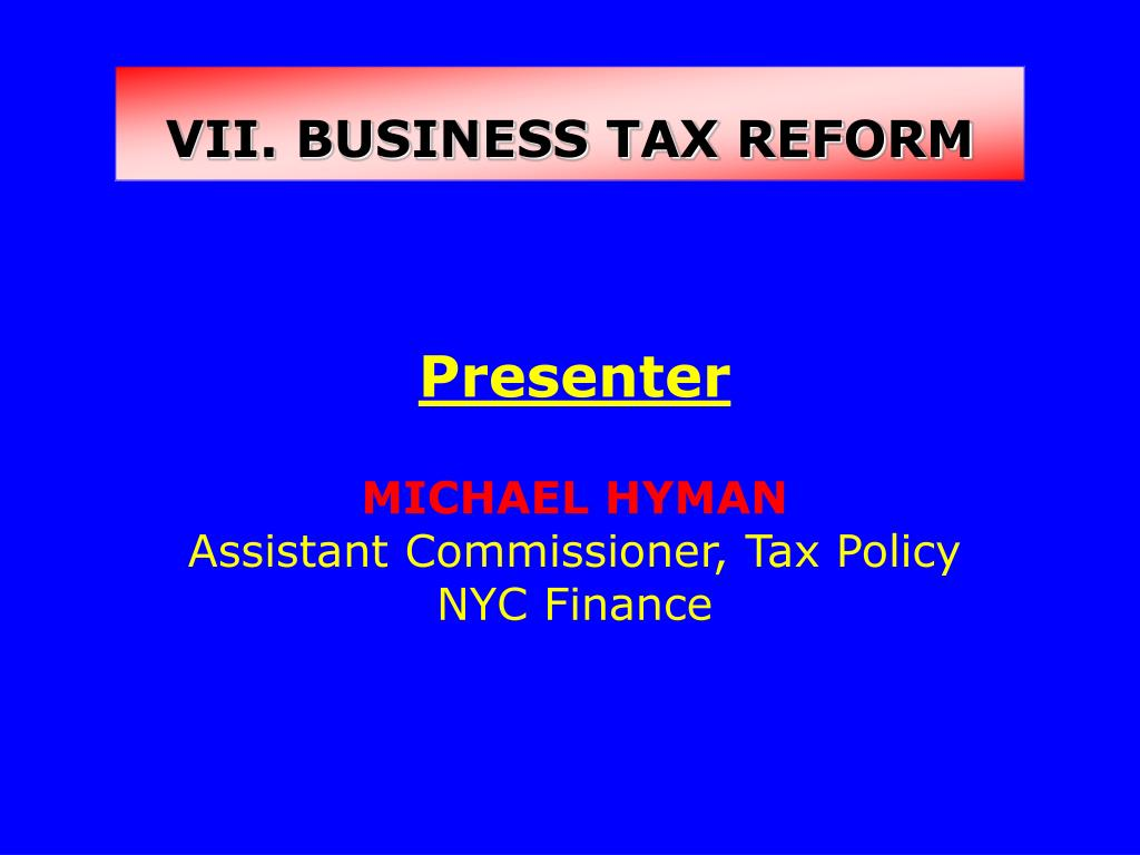 VII. BUSINESS TAX REFORM