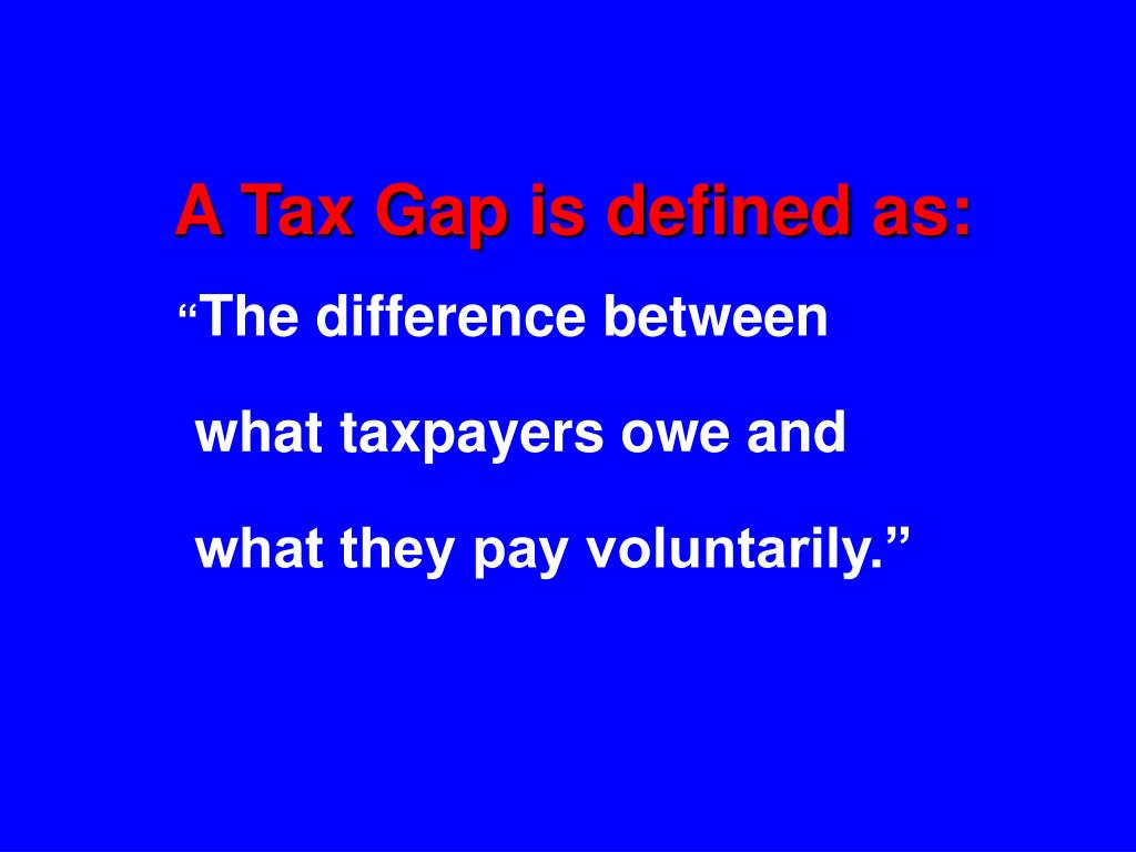 A Tax Gap is defined as: