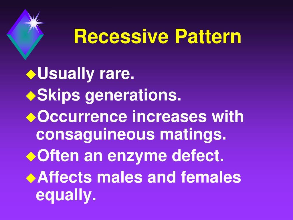 Recessive Pattern