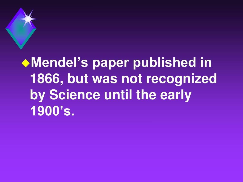 Mendel's paper published in 1866, but was not recognized by Science until the early 1900's.