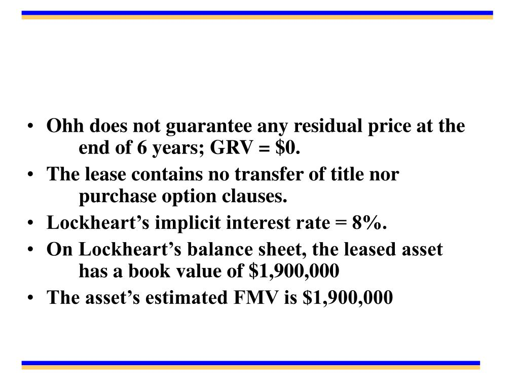 Ohh does not guarantee any residual price at the 	end of 6 years; GRV = $0.