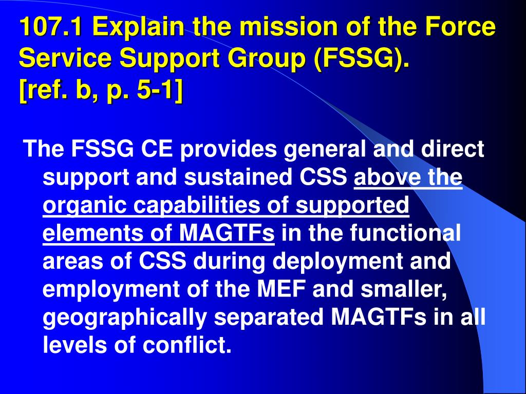 107.1 Explain the mission of the Force Service Support Group (FSSG).