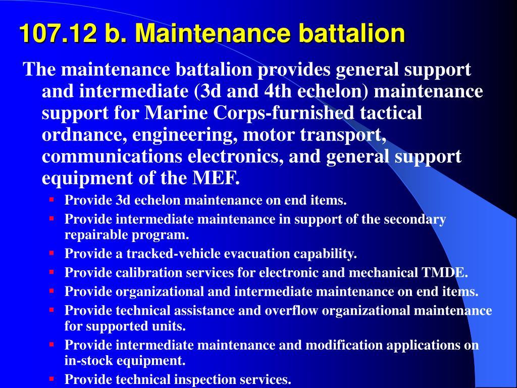 107.12 b. Maintenance battalion