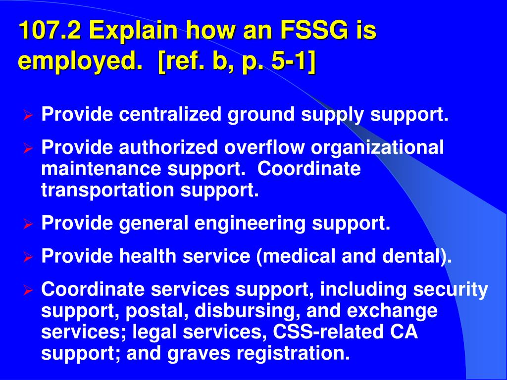 107.2 Explain how an FSSG is employed.  [ref. b, p. 5-1]