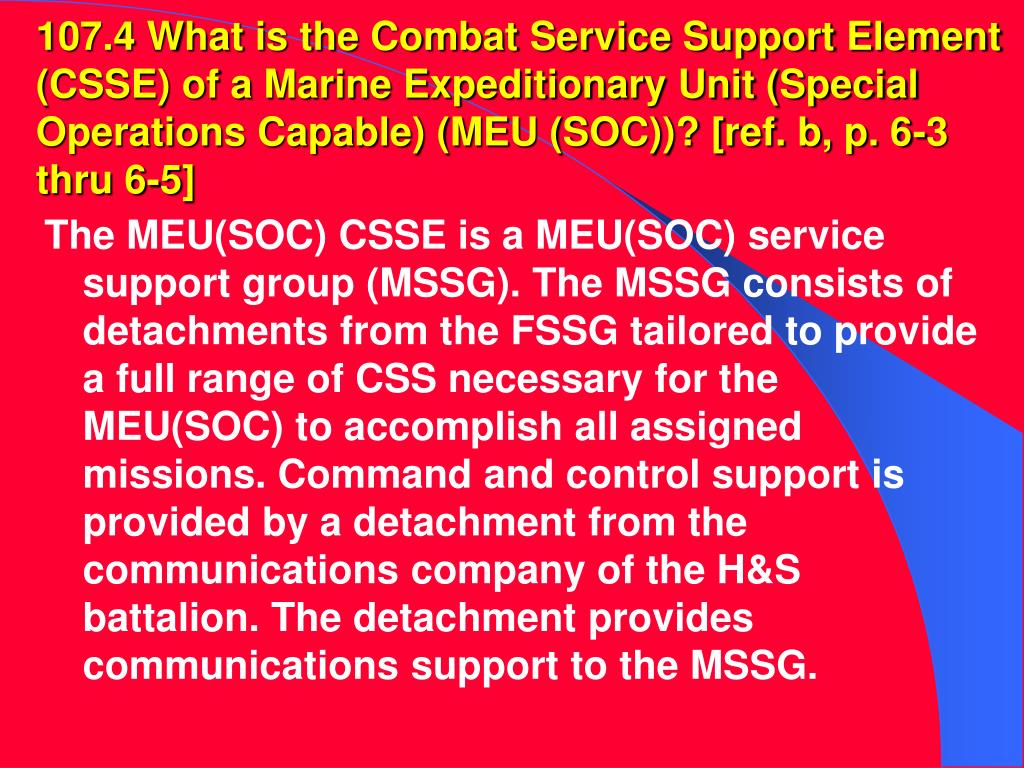 107.4 What is the Combat Service Support Element (CSSE) of a Marine Expeditionary Unit (Special Operations Capable) (MEU (SOC))? [ref. b, p. 6-3 thru 6-5]
