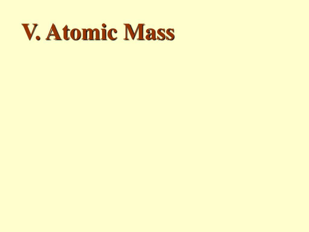 V. Atomic Mass