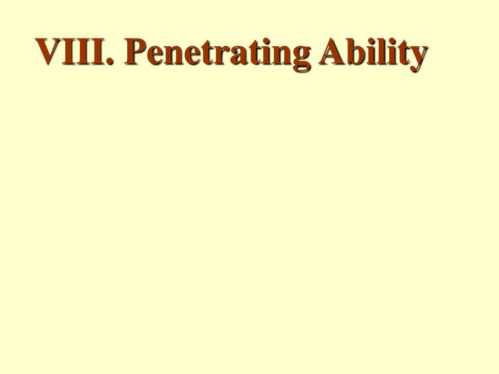 VIII. Penetrating Ability