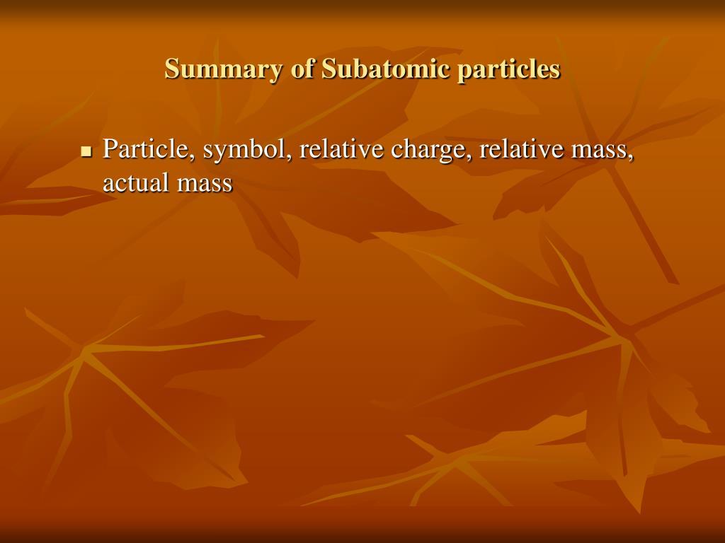 Summary of Subatomic particles