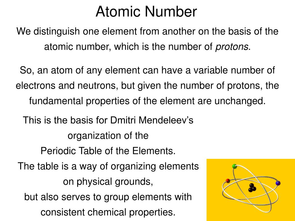 We distinguish one element from another on the basis of the atomic number, which is the number of