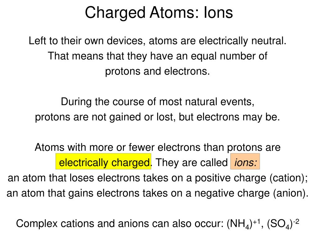 Left to their own devices, atoms are electrically neutral.