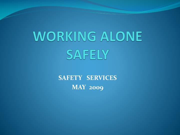 Working alone safely l.jpg