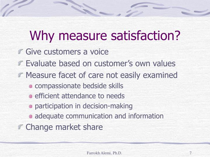 Why measure satisfaction?