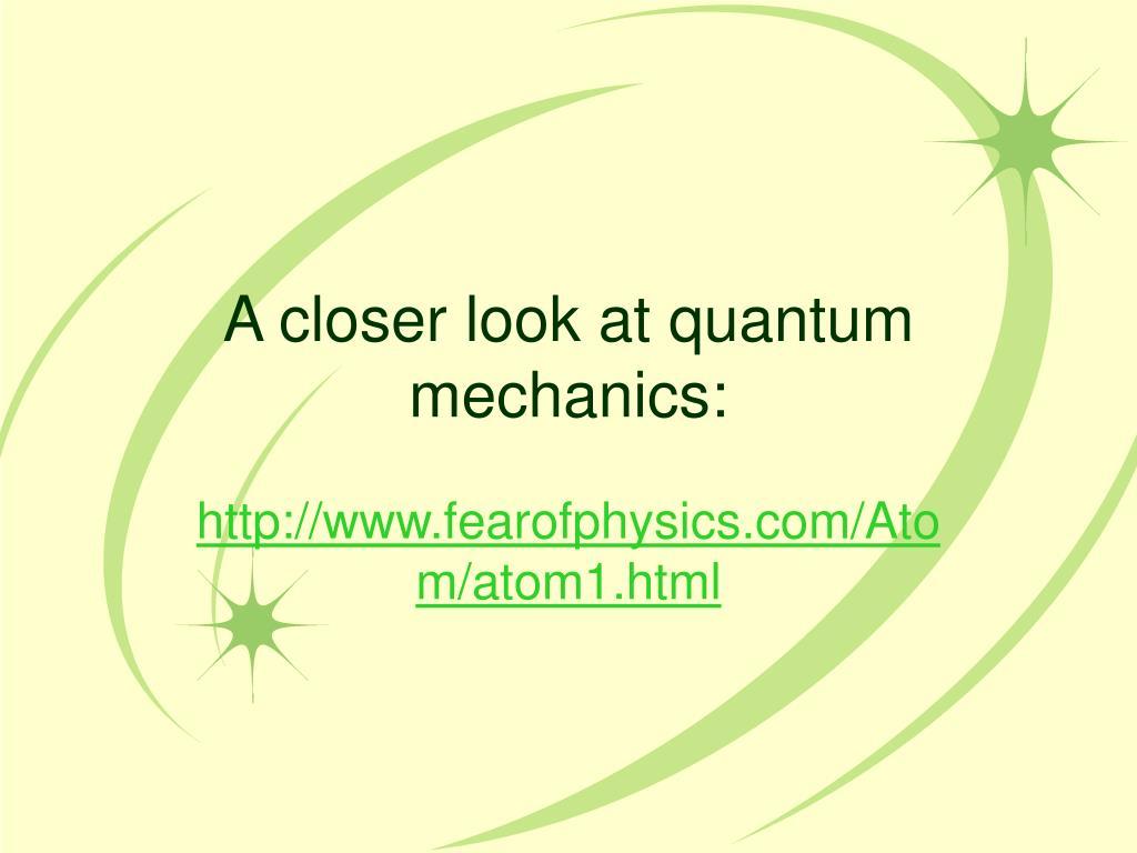A closer look at quantum mechanics: