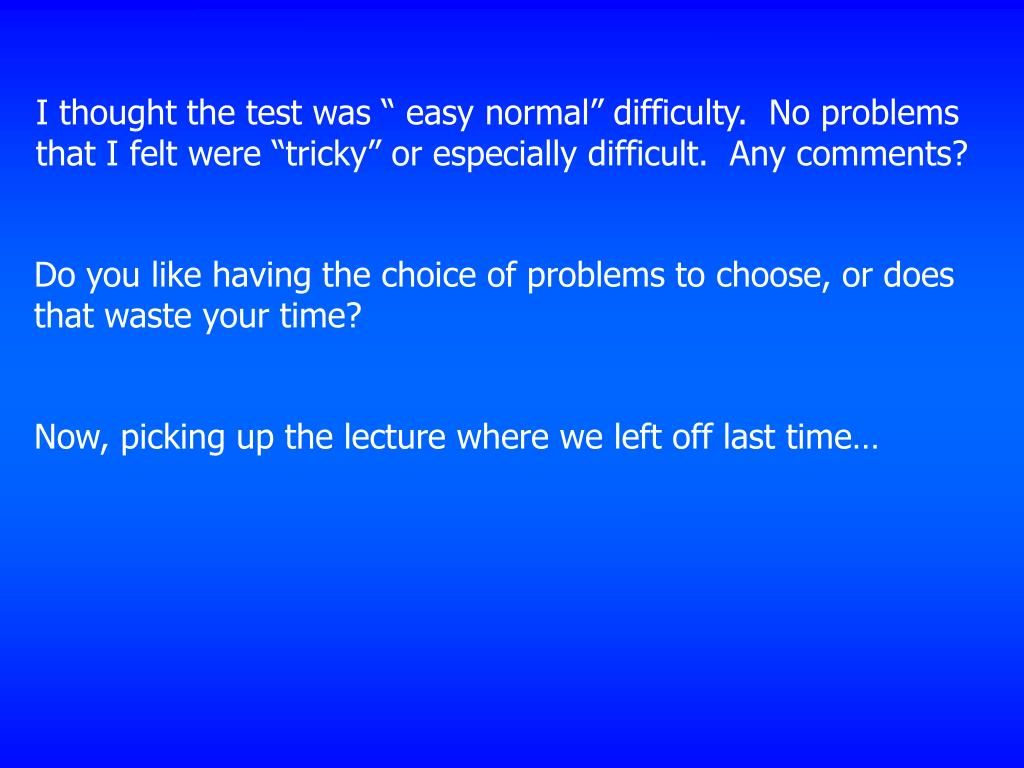 "I thought the test was "" easy normal"" difficulty.  No problems that I felt were ""tricky"" or especially difficult.  Any comments?"