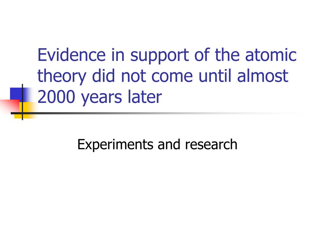 Evidence in support of the atomic theory did not come until almost 2000 years later