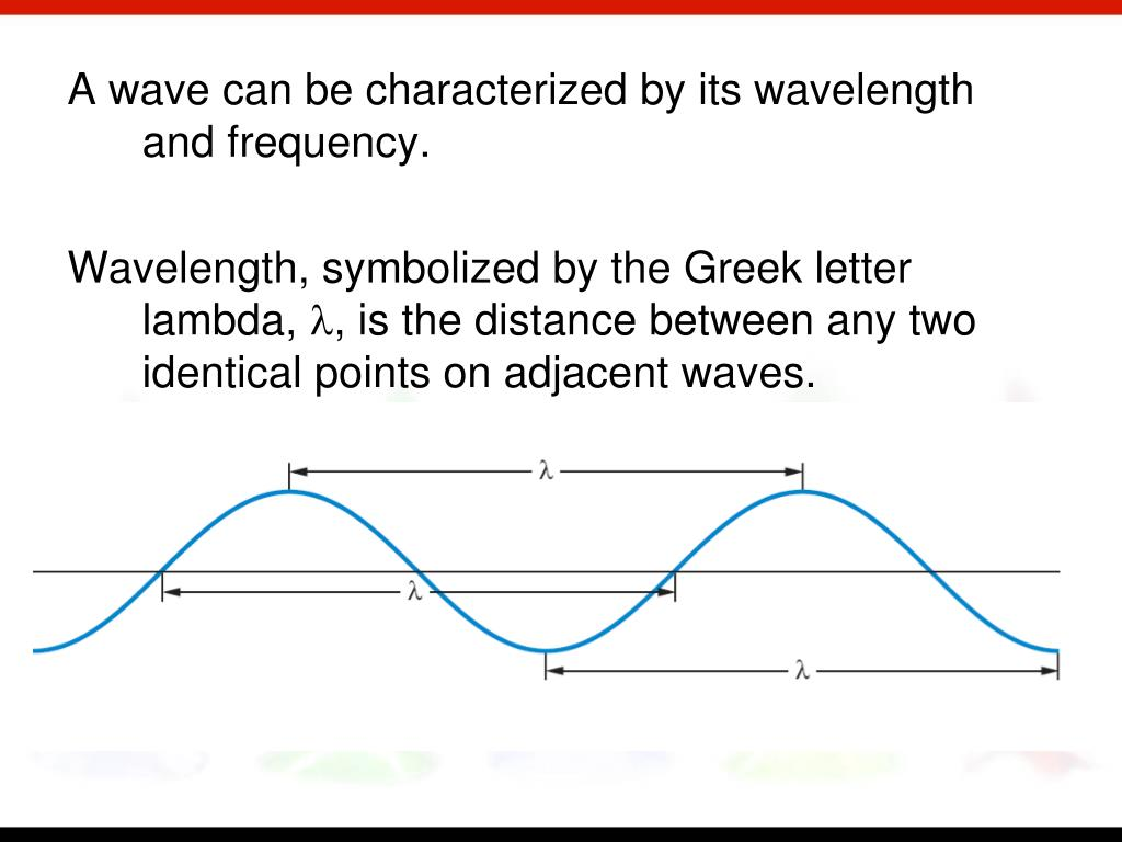 A wave can be characterized by its wavelength and frequency.