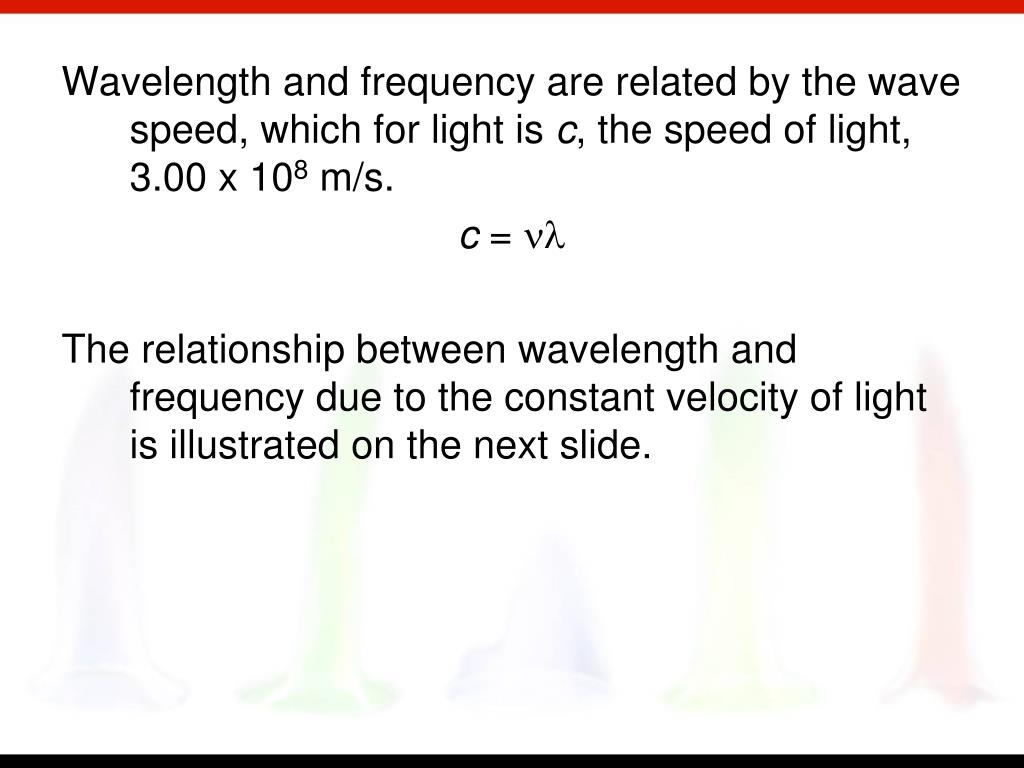 Wavelength and frequency are related by the wave speed, which for light is