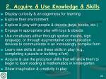 2 acquire use knowledge skills