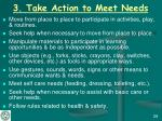 3 take action to meet needs