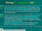 ratings 7 completely and 6