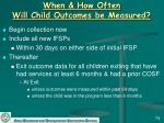 when how often will child outcomes be measured