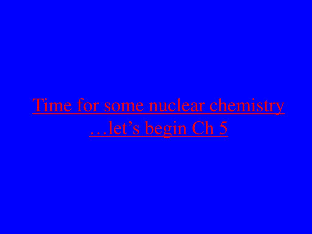 Time for some nuclear chemistry