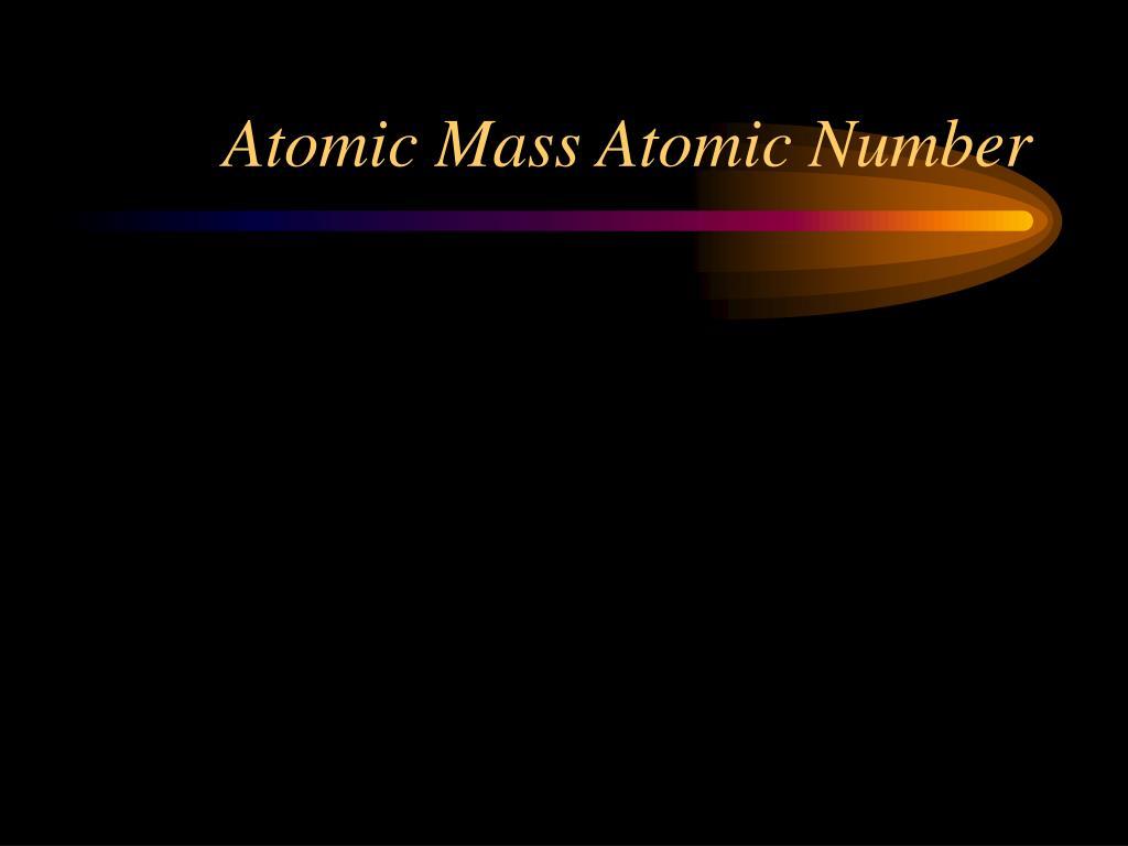 Atomic Mass Atomic Number