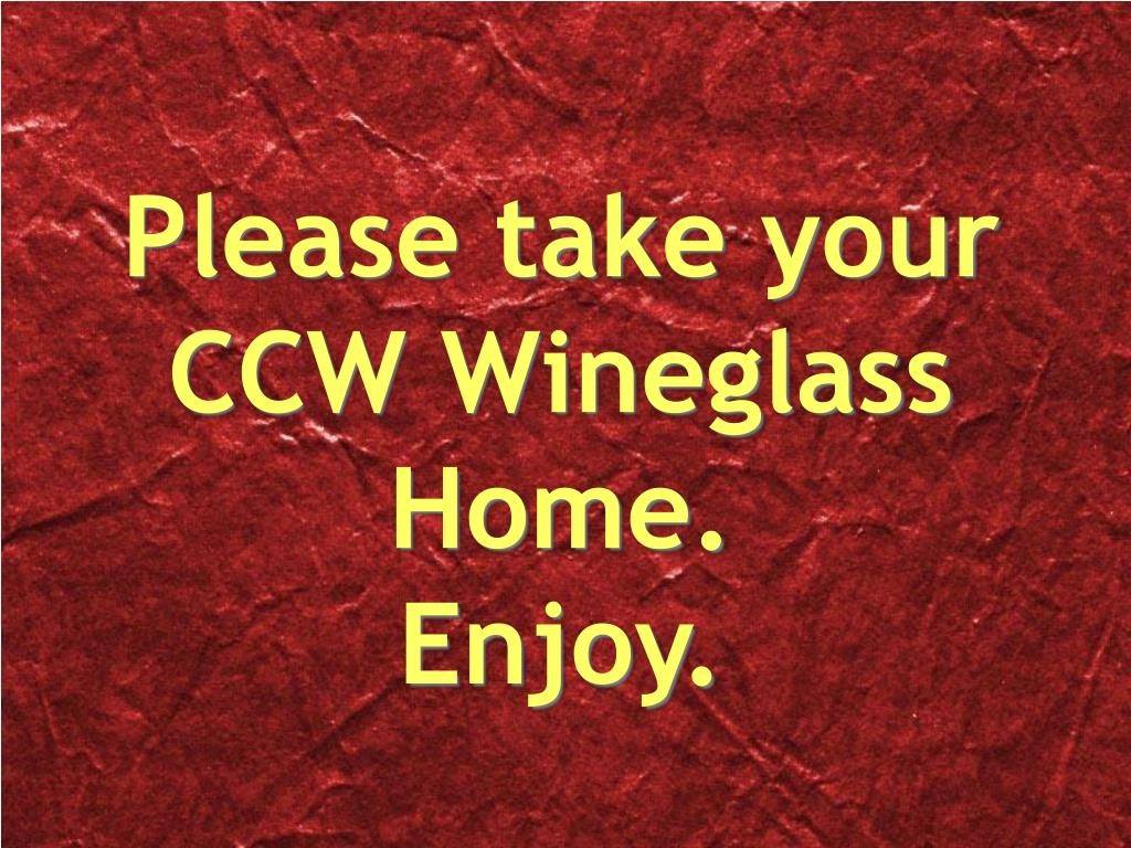 Please take your CCW Wineglass Home.