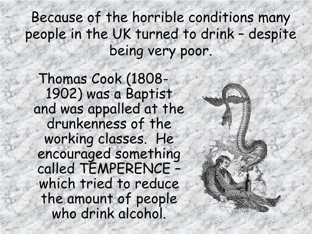 Because of the horrible conditions many people in the UK turned to drink – despite being very poor.