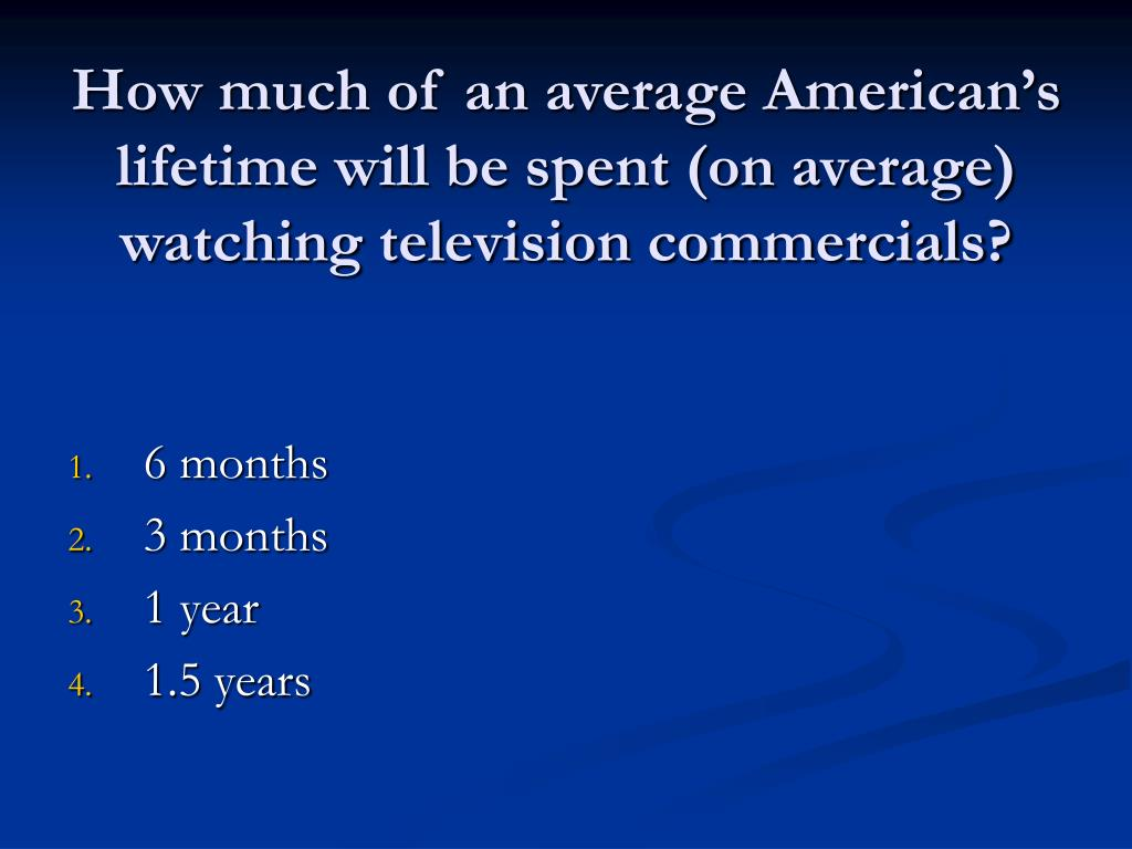 How much of an average American's lifetime will be spent (on average) watching television commercials?