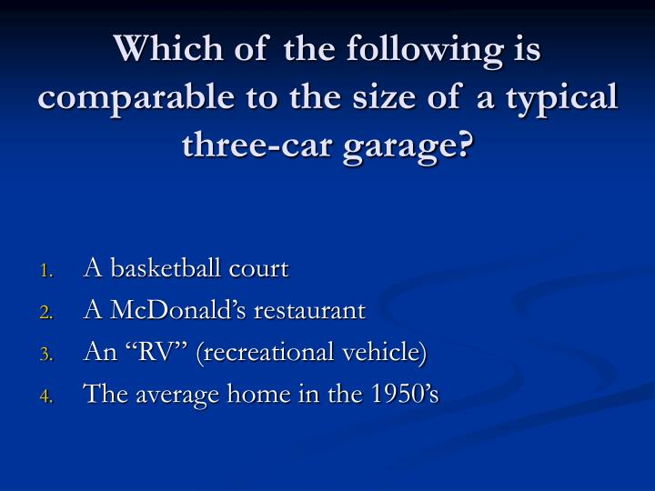 Which of the following is comparable to the size of a typical three car garage