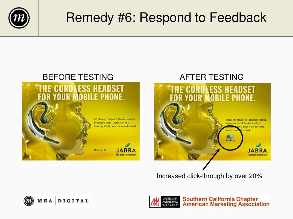 Remedy #6: Respond to Feedback