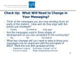 check up what will need to change in your messaging