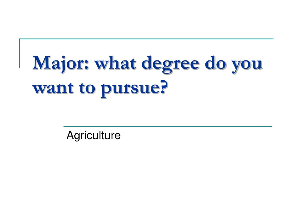Major: what degree do you want to pursue?