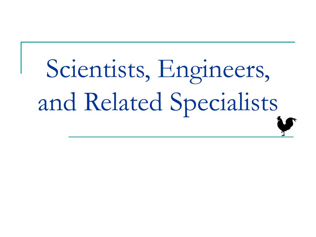Scientists, Engineers, and Related Specialists