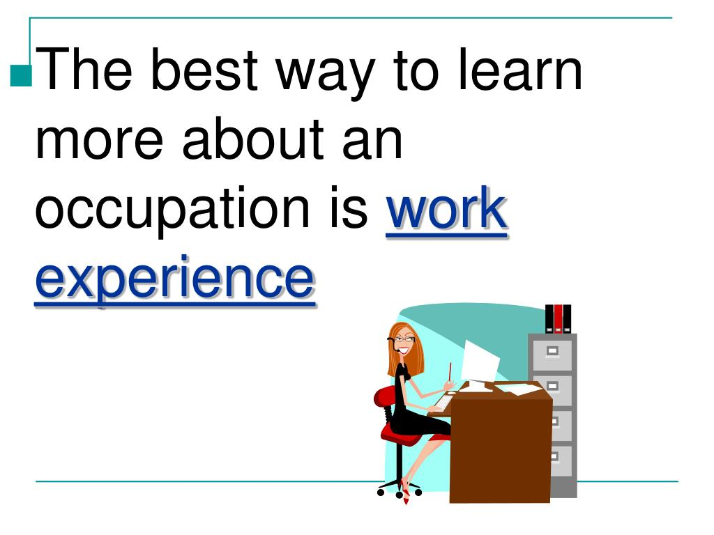 The best way to learn more about an occupation is