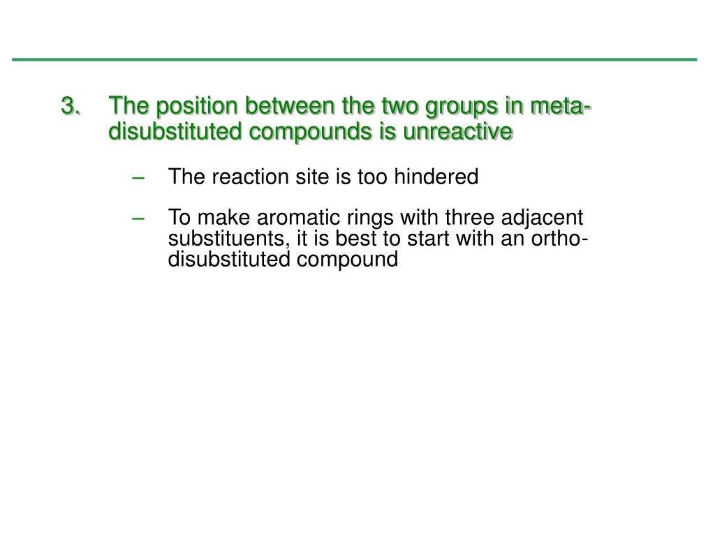 The position between the two groups in meta-disubstituted compounds is unreactive