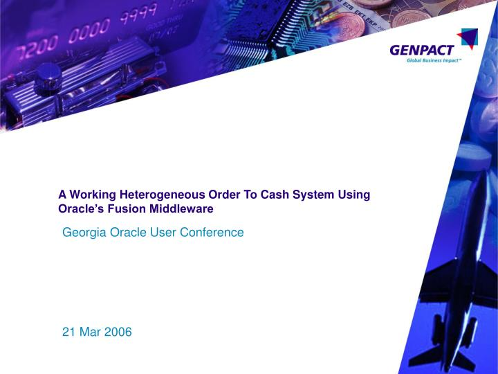 A working heterogeneous order to cash system using oracle s fusion middleware l.jpg