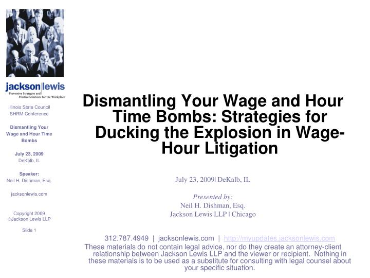 Dismantling Your Wage and Hour Time Bombs: Strategies for Ducking the Explosion in Wage-Hour Litigat...