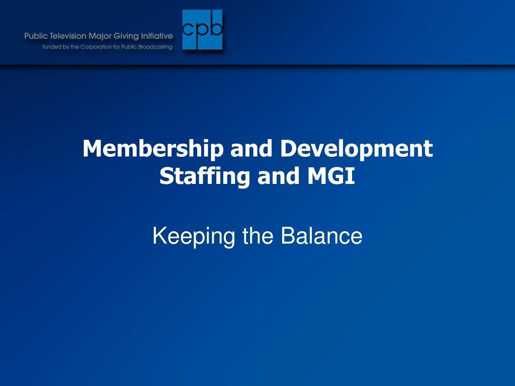 Membership and Development Staffing and MGI