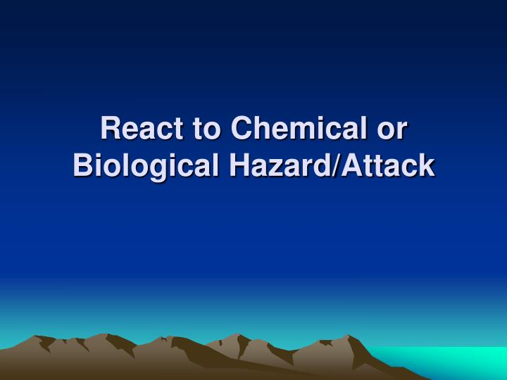 React to chemical or biological hazard attack
