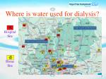 where is water used for dialysis7