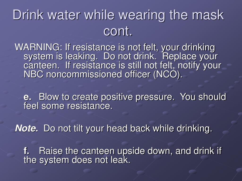 Drink water while wearing the mask cont.