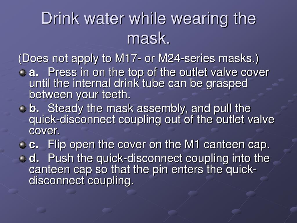 Drink water while wearing the mask.