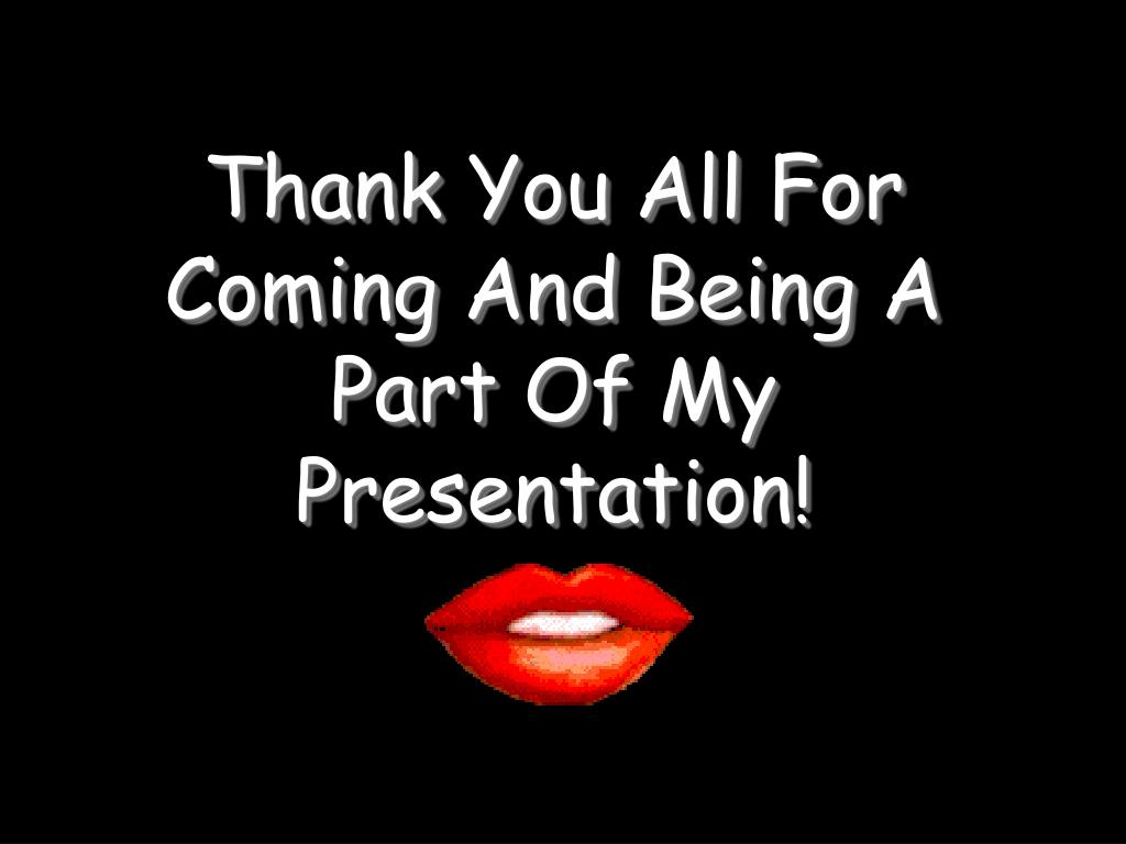 Thank You All For Coming And Being A Part Of My Presentation!