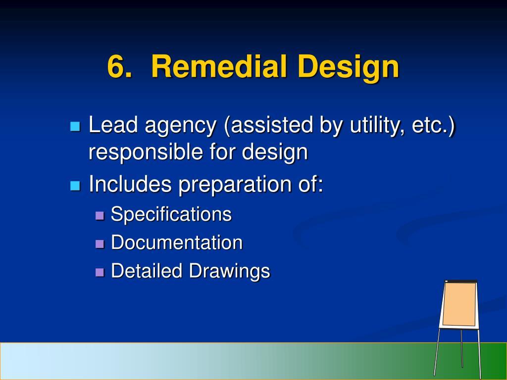 6.  Remedial Design