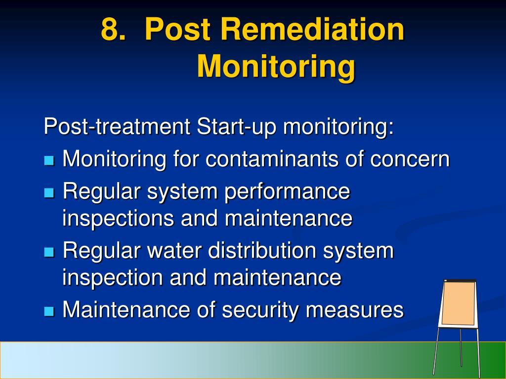 8.  Post Remediation Monitoring
