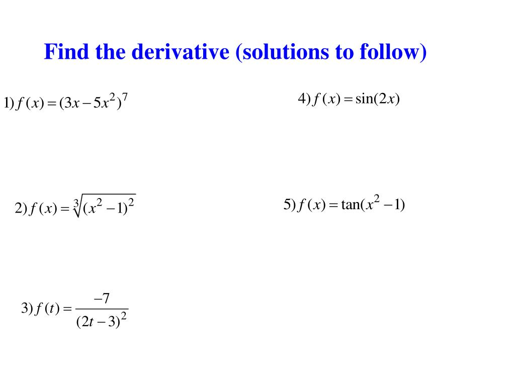 Find the derivative (solutions to follow)