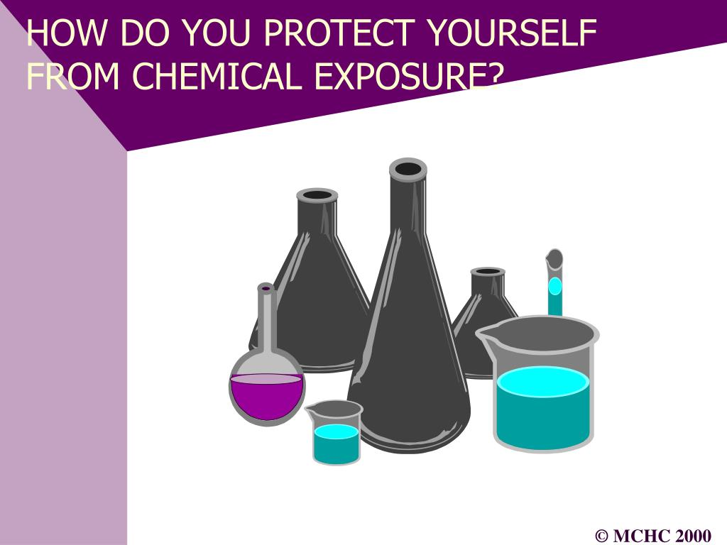 HOW DO YOU PROTECT YOURSELF FROM CHEMICAL EXPOSURE?