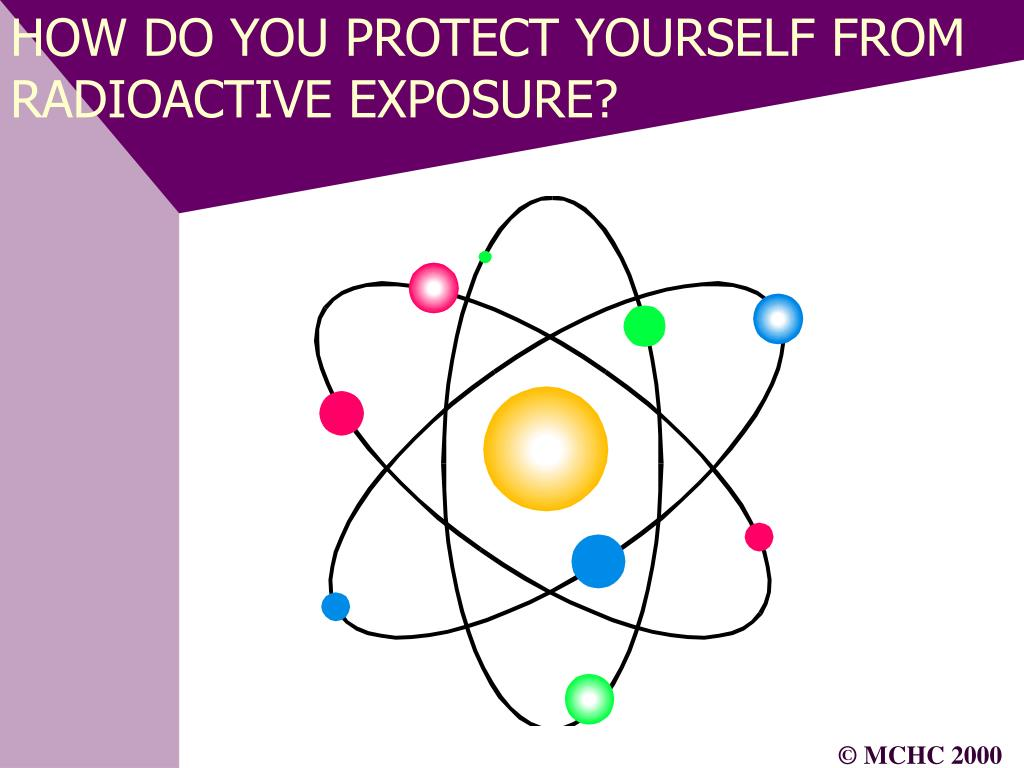 HOW DO YOU PROTECT YOURSELF FROM RADIOACTIVE EXPOSURE?